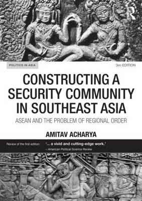 Constructing a Security Community in Southeast Asia: ASEAN and the Problem of Regional Order - Politics in Asia (Paperback)