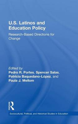 U.S. Latinos and Education Policy: Research-Based Directions for Change - Sociocultural, Political, and Historical Studies in Education (Hardback)