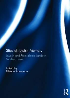 Sites of Jewish Memory: Jews in and From Islamic Lands in Modern Times (Hardback)