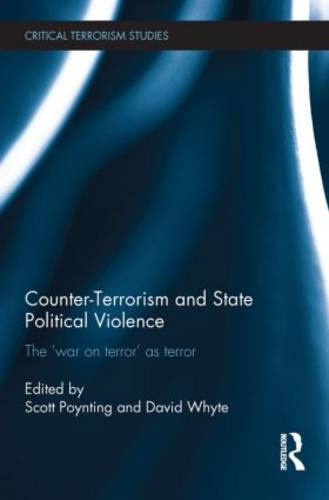 Counter-Terrorism and State Political Violence: The 'War on Terror' as Terror - Routledge Critical Terrorism Studies (Paperback)