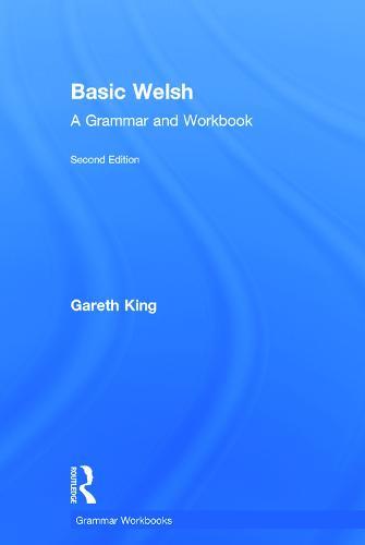 Basic Welsh: A Grammar and Workbook - Grammar Workbooks (Hardback)