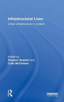 Infrastructural Lives: Urban Infrastructure in Context (Hardback)