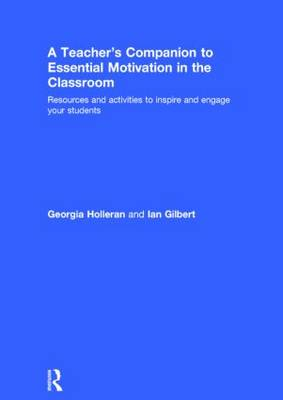 A Teacher's Companion to Essential Motivation in the Classroom: Resources and activities to inspire and engage your students (Hardback)
