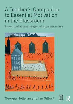 A Teacher's Companion to Essential Motivation in the Classroom: Resources and activities to inspire and engage your students (Paperback)