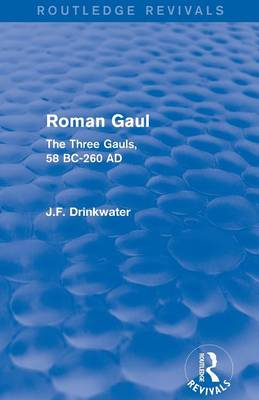 Roman Gaul: The Three Provinces, 58 BC-AD 260 - Routledge Revivals (Paperback)