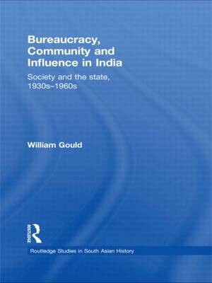 Bureaucracy, Community and Influence in India: Society and the State, 1930s - 1960s (Paperback)