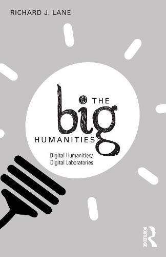 The Big Humanities: Digital Humanities/Digital Laboratories (Paperback)