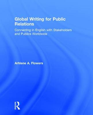 Global Writing for Public Relations: Connecting in English with Stakeholders and Publics Worldwide (Hardback)
