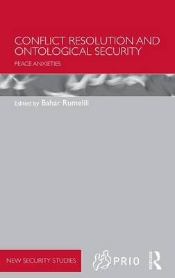 Conflict Resolution and Ontological Security: Peace Anxieties - PRIO New Security Studies (Hardback)