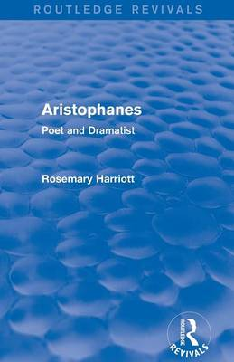 Aristophanes: Poet and Dramatist - Routledge Revivals (Paperback)