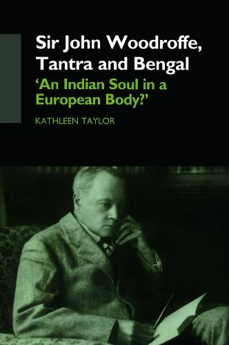 Sir John Woodroffe, Tantra and Bengal: 'An Indian Soul in a European Body?' (Paperback)