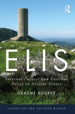 Elis: Internal Politics and External Policy in Ancient Greece - Cities of the Ancient World (Hardback)