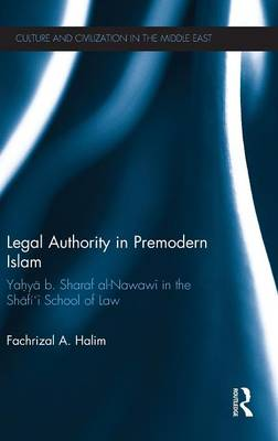 Legal Authority in Premodern Islam: Yahya B Sharaf Al-Nawawi in the Shafi'i School of Law - Culture and Civilization in the Middle East (Hardback)