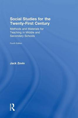 Social Studies for the Twenty-First Century: Methods and Materials for Teaching in Middle and Secondary Schools (Hardback)