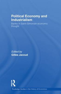 Political Economy and Industrialism: Banks in Saint-Simonian Economic Thought (Paperback)
