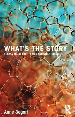 What's the Story: Essays about art, theater and storytelling (Paperback)