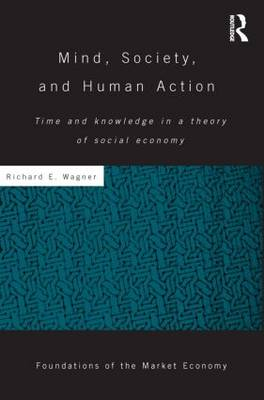 Mind, Society, and Human Action: Time and Knowledge in a Theory of Social Economy - Routledge Foundations of the Market Economy (Paperback)