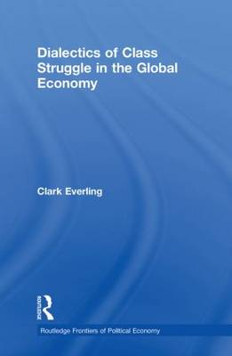 Dialectics of Class Struggle in the Global Economy - Routledge Frontiers of Political Economy 123 (Paperback)