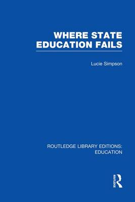 Where State Education Fails - Routledge Library Editions: Education (Paperback)
