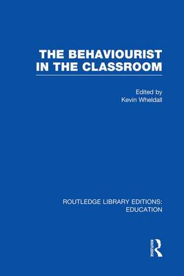 The Behaviourist in the Classroom - Routledge Library Editions: Education (Paperback)