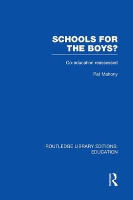 Schools for the Boys?: Co-education reassessed - Routledge Library Editions: Education (Paperback)