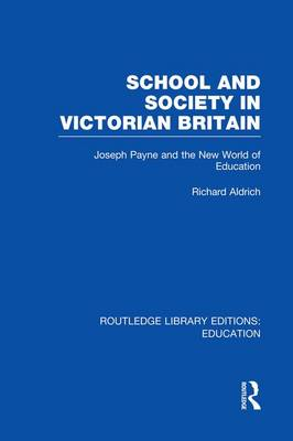School and Society in Victorian Britain: Joseph Payne and the New World of Education - Routledge Library Editions: Education (Paperback)