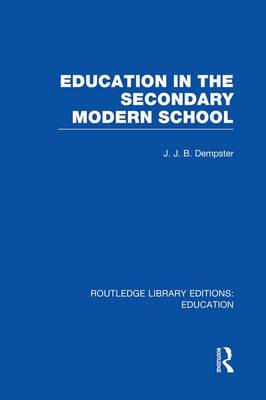 Education in the Secondary Modern School - Routledge Library Editions: Education (Paperback)