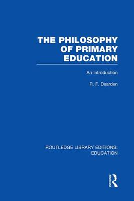 The Philosophy of Primary Education: An Introduction - Routledge Library Editions: Education (Paperback)