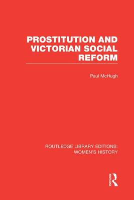 Prostitution and Victorian Social Reform - Routledge Library Editions: Women's History (Paperback)