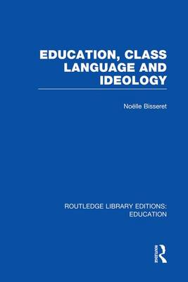 Education, Class Language and Ideology - Routledge Library Editions: Education (Paperback)