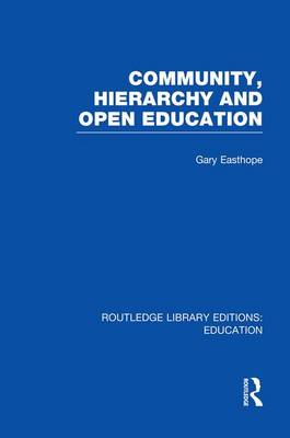Community, Hierarchy and Open Education - Routledge Library Editions: Education (Paperback)