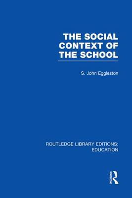 The Social Context of the School - Routledge Library Editions: Education (Paperback)
