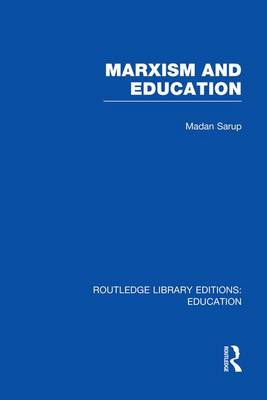 Marxism and Education: A Study of Phenomenological and Marxist Approaches to Education - Routledge Library Editions: Education (Paperback)