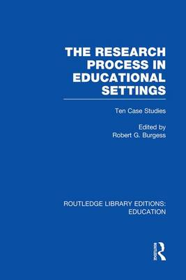 The Research Process in Educational Settings: Ten Case Studies - Routledge Library Editions: Education (Paperback)