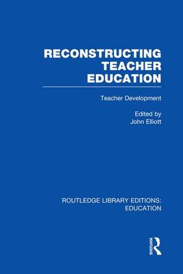 Reconstructing Teacher Education - Routledge Library Editions: Education (Paperback)