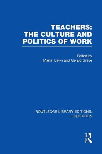Teachers: The Culture and Politics of Work - Routledge Library Editions: Education (Paperback)
