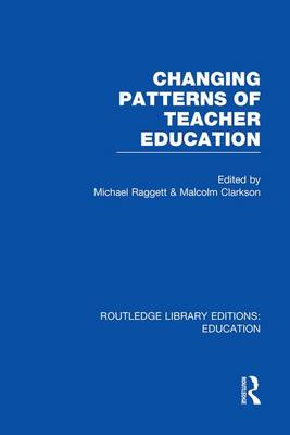 Changing Patterns of Teacher Education - Routledge Library Editions: Education (Paperback)