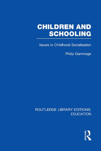 Children and Schooling - Routledge Library Editions: Education (Paperback)
