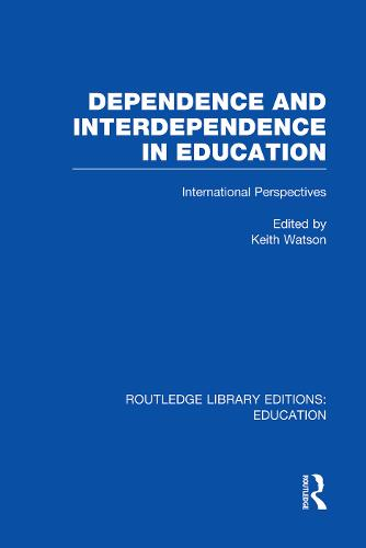 Dependence and Interdependence in Education: International Perspectives - Routledge Library Editions: Education (Paperback)