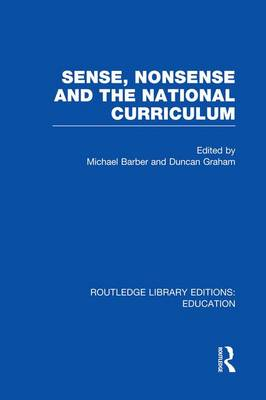 Sense and Nonsense and the National Curriculum - Routledge Library Editions: Education (Paperback)