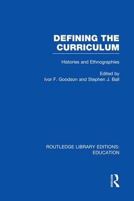 Defining The Curriculum: Histories and Ethnographies - Routledge Library Editions: Education (Paperback)