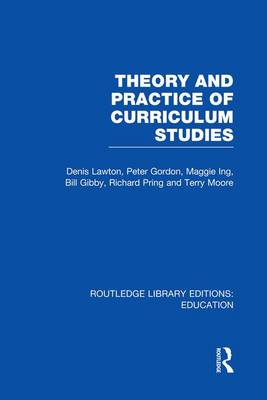 Theory and Practice of Curriculum Studies - Routledge Library Editions: Education (Paperback)
