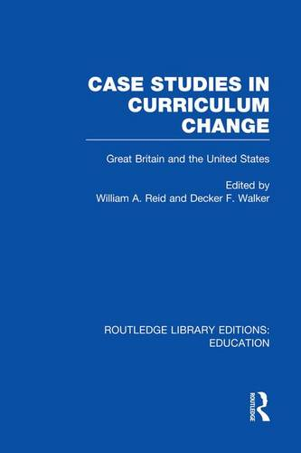 Case Studies in Curriculum Change: Great Britain and the United States - Routledge Library Editions: Education (Paperback)