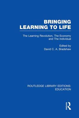 Bringing Learning to Life: The Learning Revolution, The Economy and the Individual - Routledge Library Editions: Education (Paperback)