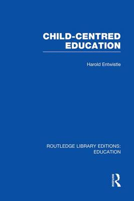 Child-Centred Education - Routledge Library Editions: Education (Paperback)