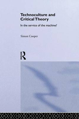 Technoculture and Critical Theory: In the Service of the Machine? - Routledge Studies in Science, Technology and Society (Paperback)