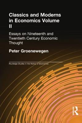 Classics and Moderns in Economics Volume II: Essays on Nineteenth and Twentieth Century Economic Thought - Routledge Studies in the History of Economics (Paperback)