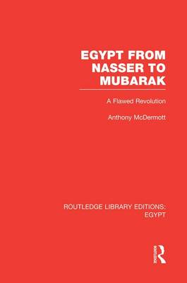 Egypt from Nasser to Mubarak: A Flawed Revolution - Routledge Library Editions: Egypt (Paperback)