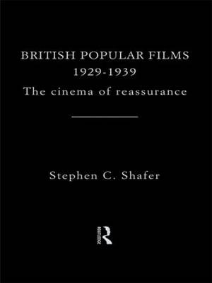 British Popular Films 1929-1939: The Cinema of Reassurance (Paperback)