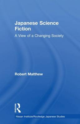 Japanese Science Fiction: A View of a Changing Society - Nissan Institute/Routledge Japanese Studies (Paperback)